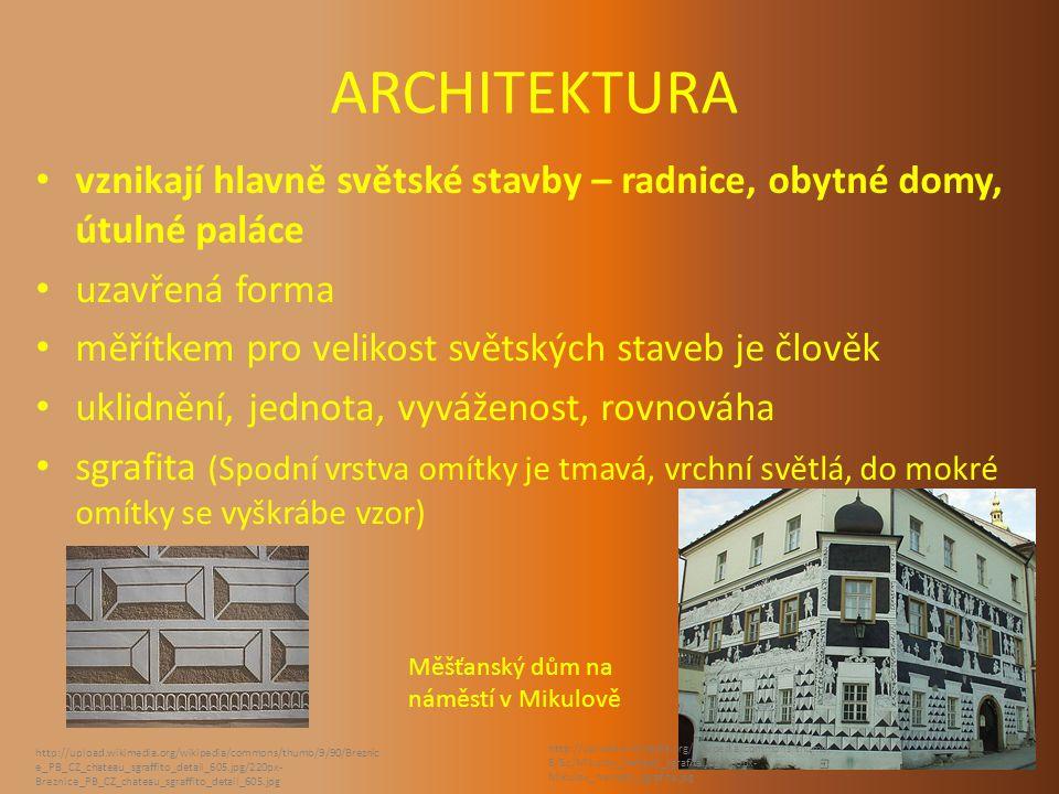 ARCHITEKTURA vznikají hlavně světské stavby – radnice, obytné domy, útulné paláce. uzavřená forma.