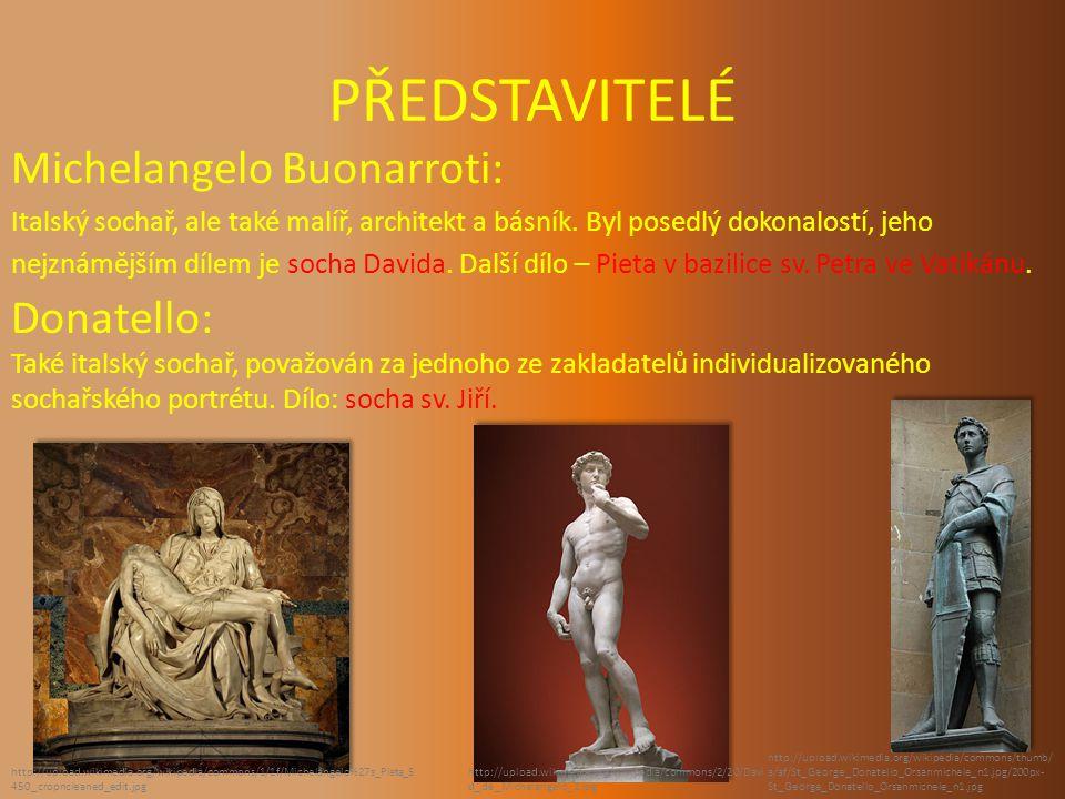 PŘEDSTAVITELÉ Michelangelo Buonarroti: Donatello: