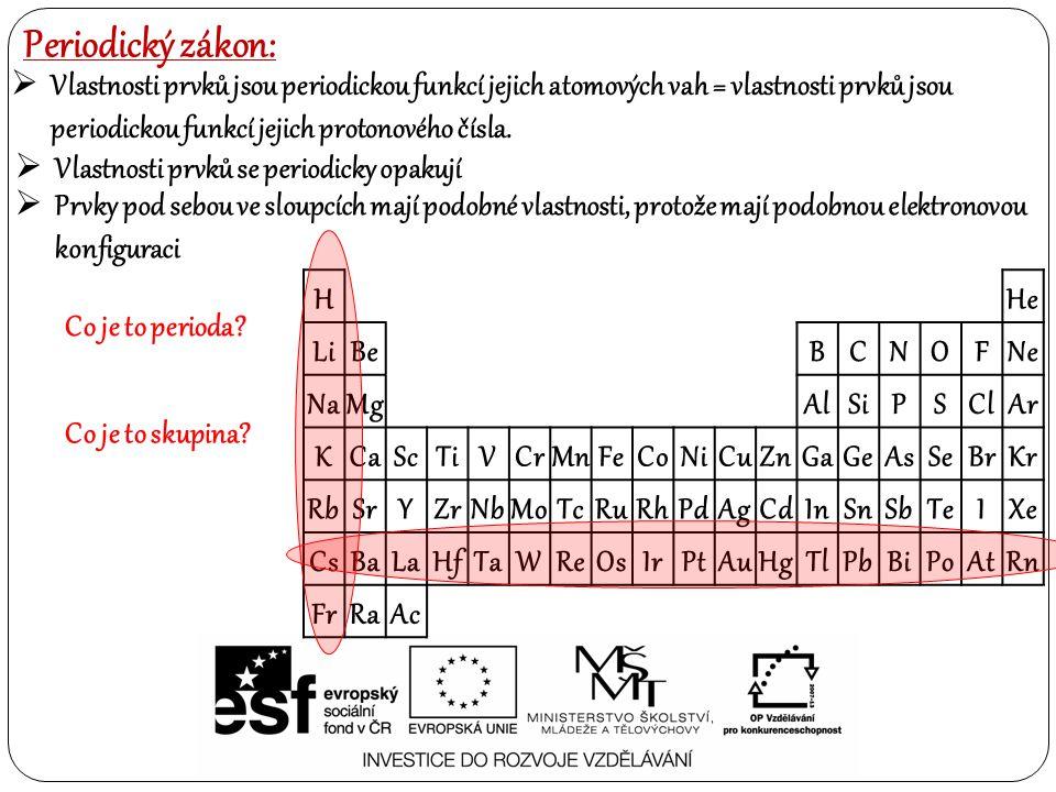 Periodický zákon: Vlastnosti prvků jsou periodickou funkcí jejich atomových vah = vlastnosti prvků jsou periodickou funkcí jejich protonového čísla.