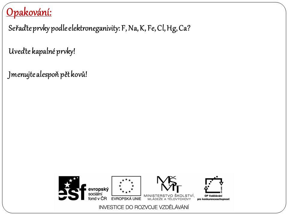 Opakování: Seřaďte prvky podle elektroneganivity: F, Na, K, Fe, Cl, Hg, Ca.