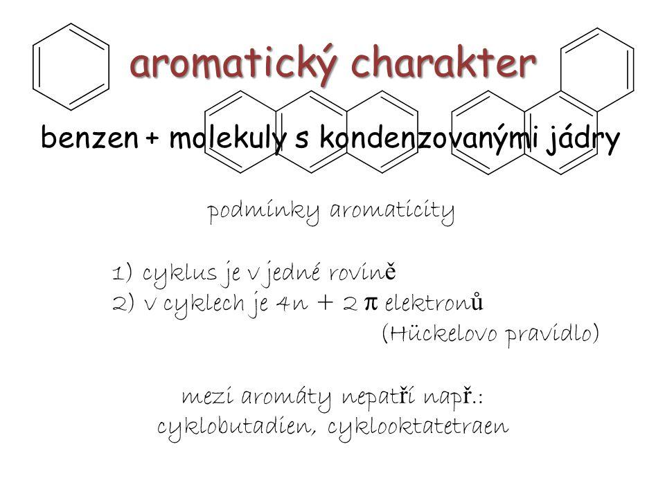 aromatický charakter benzen + molekuly s kondenzovanými jádry