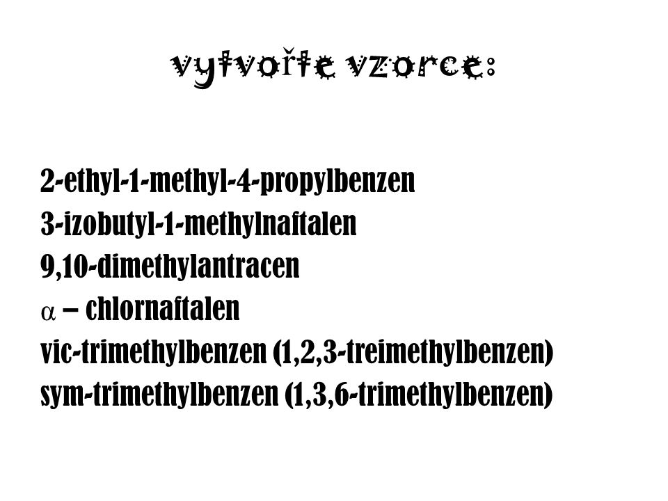 vytvořte vzorce: 2-ethyl-1-methyl-4-propylbenzen