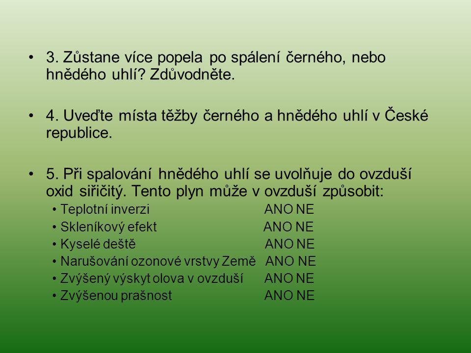 4. Uveďte místa těžby černého a hnědého uhlí v České republice.