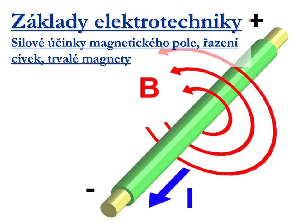 Základy elektrotechniky Silové účinky magnetického pole, řazení cívek, trvalé magnety
