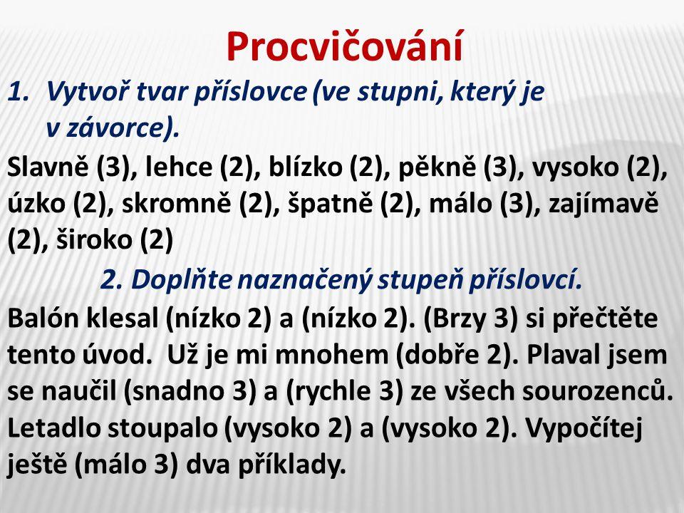 2. Doplňte naznačený stupeň příslovcí.