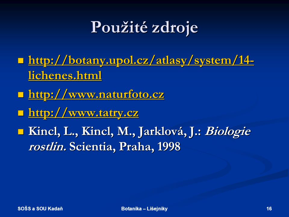 Použité zdroje http://botany.upol.cz/atlasy/system/14-lichenes.html