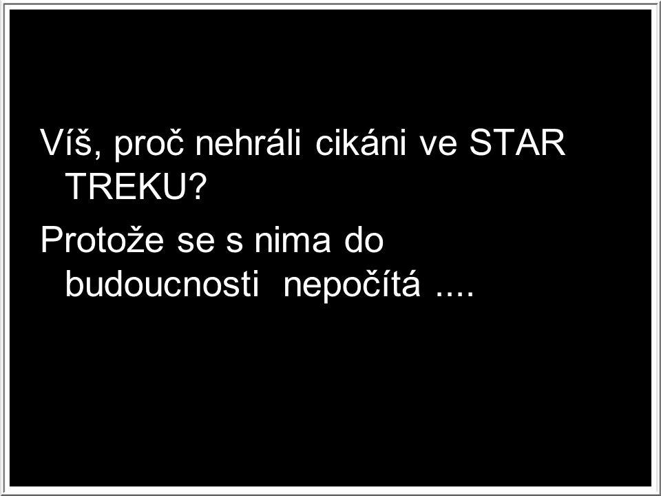 Víš, proč nehráli cikáni ve STAR TREKU