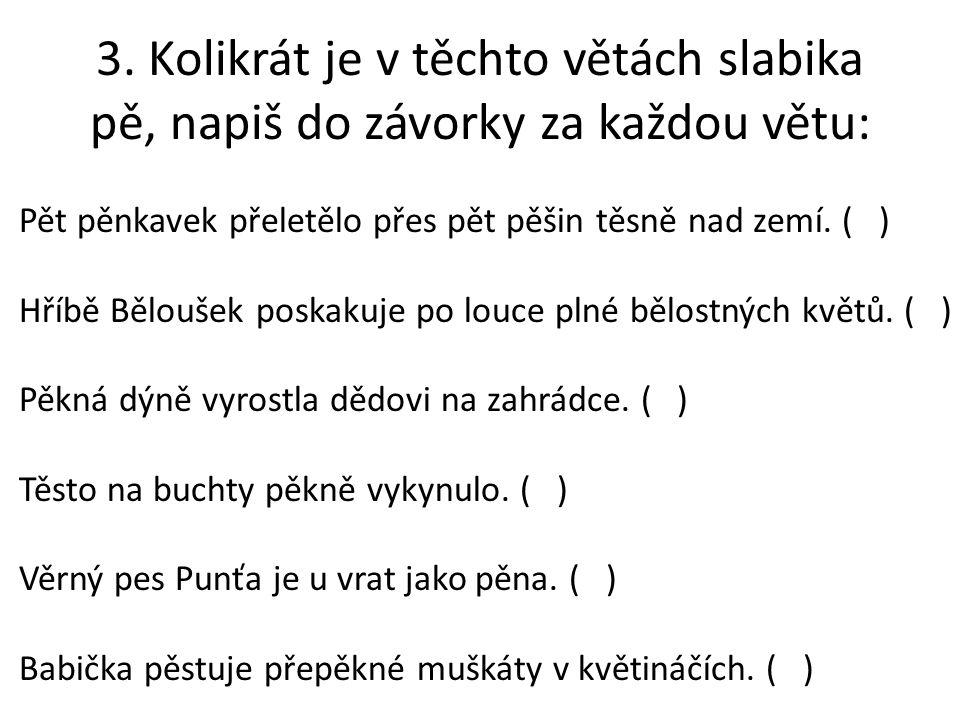 3. Kolikrát je v těchto větách slabika pě, napiš do závorky za každou větu: