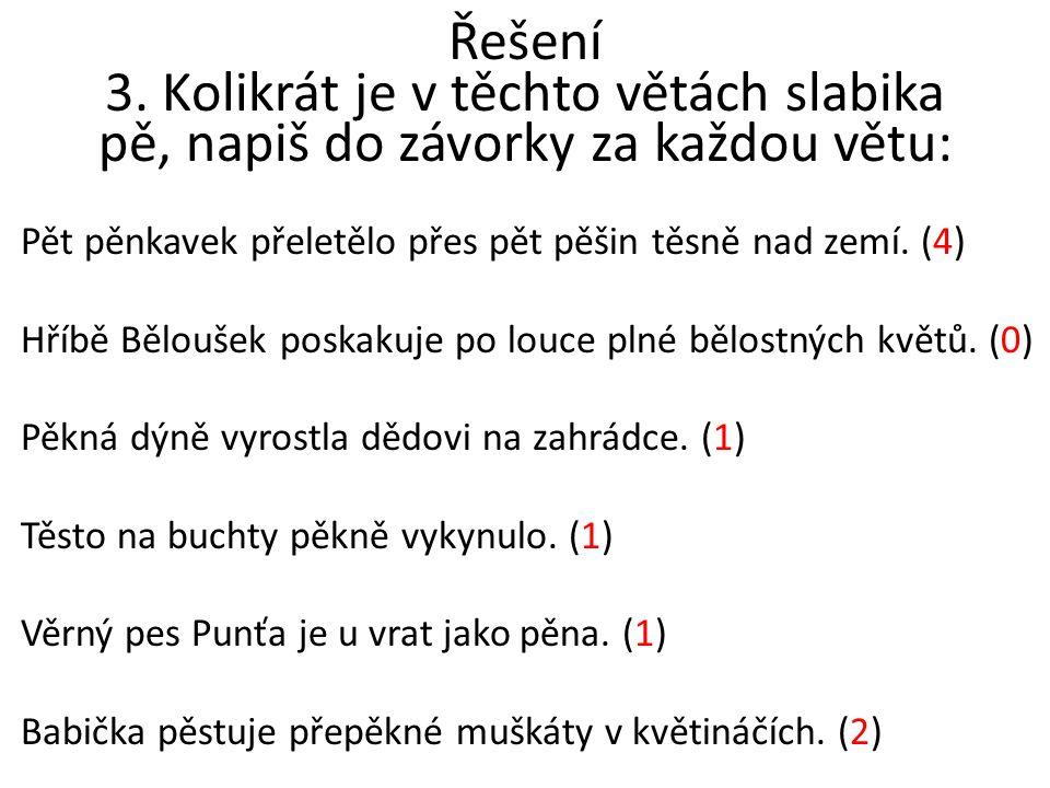 Řešení 3. Kolikrát je v těchto větách slabika pě, napiš do závorky za každou větu: