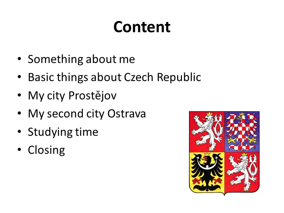 Content Something about me Basic things about Czech Republic