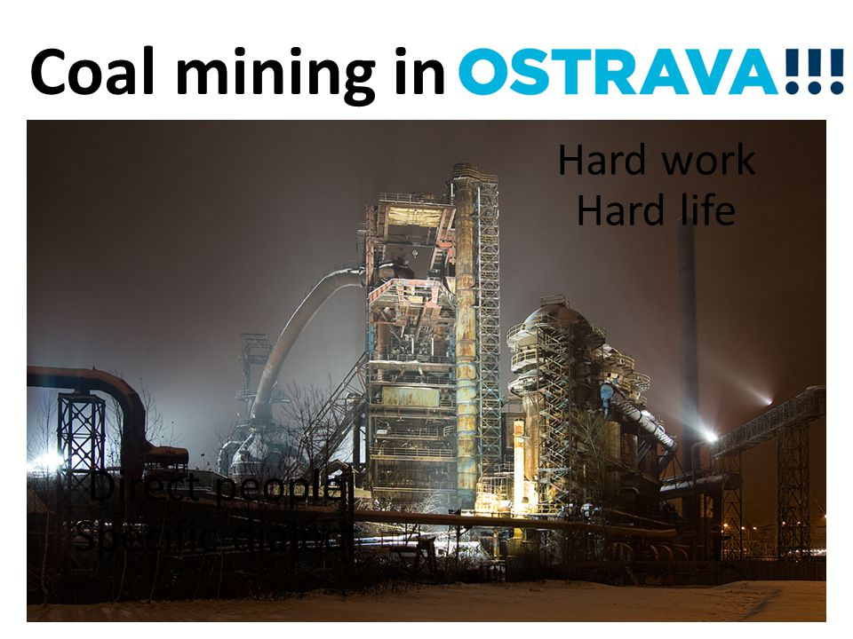 Coal mining in Hard work Hard life Direct people Specific dialect