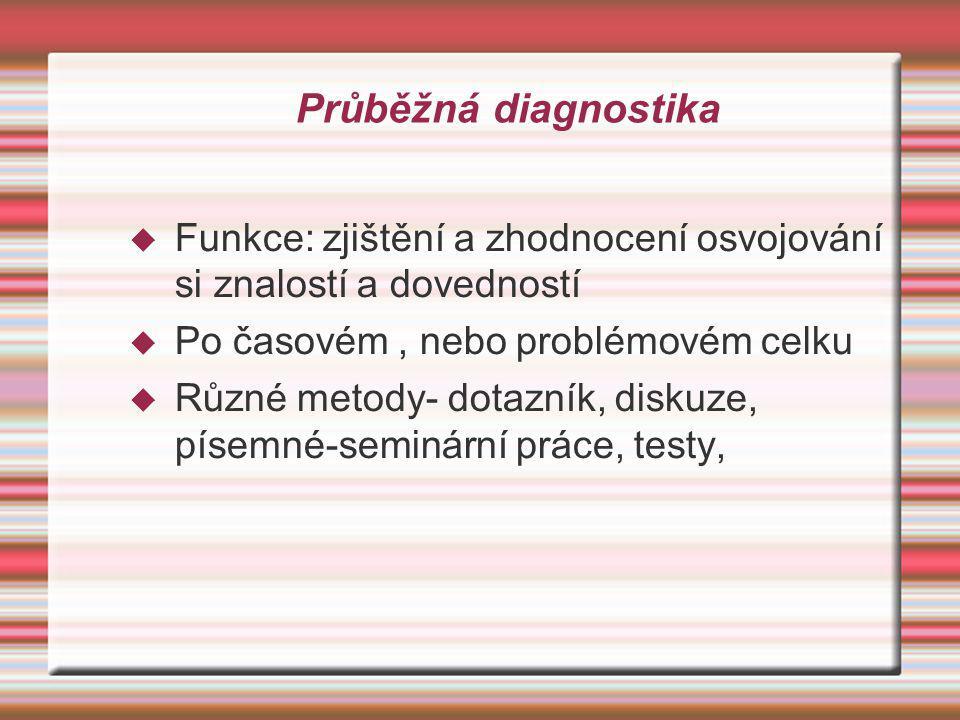 Průběžná diagnostika Funkce: zjištění a zhodnocení osvojování si znalostí a dovedností. Po časovém , nebo problémovém celku.
