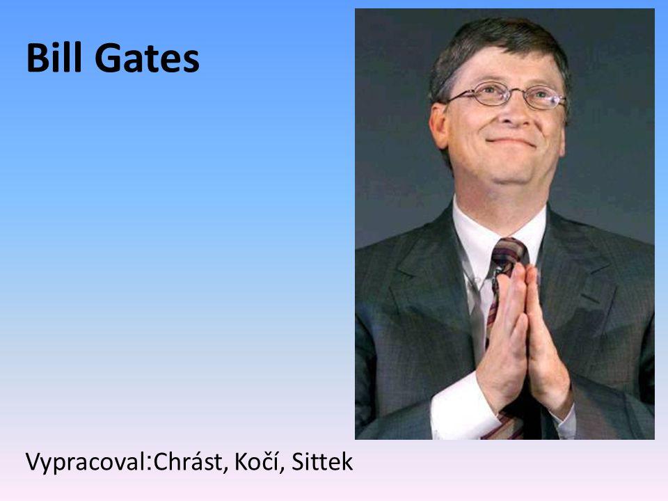 Bill Gates Vypracoval:Chrást, Kočí, Sittek