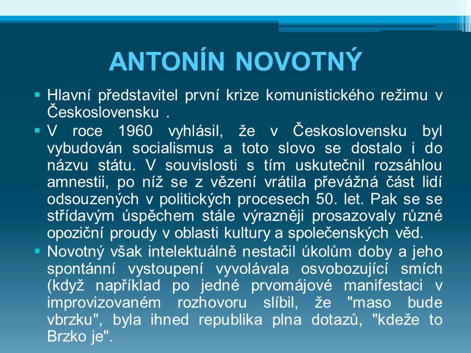 ANTONÍN NOVOTNÝ Hlavní představitel první krize komunistického režimu v Československu .