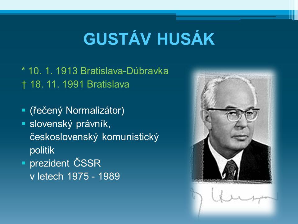 GUSTÁV HUSÁK * 10. 1. 1913 Bratislava-Dúbravka