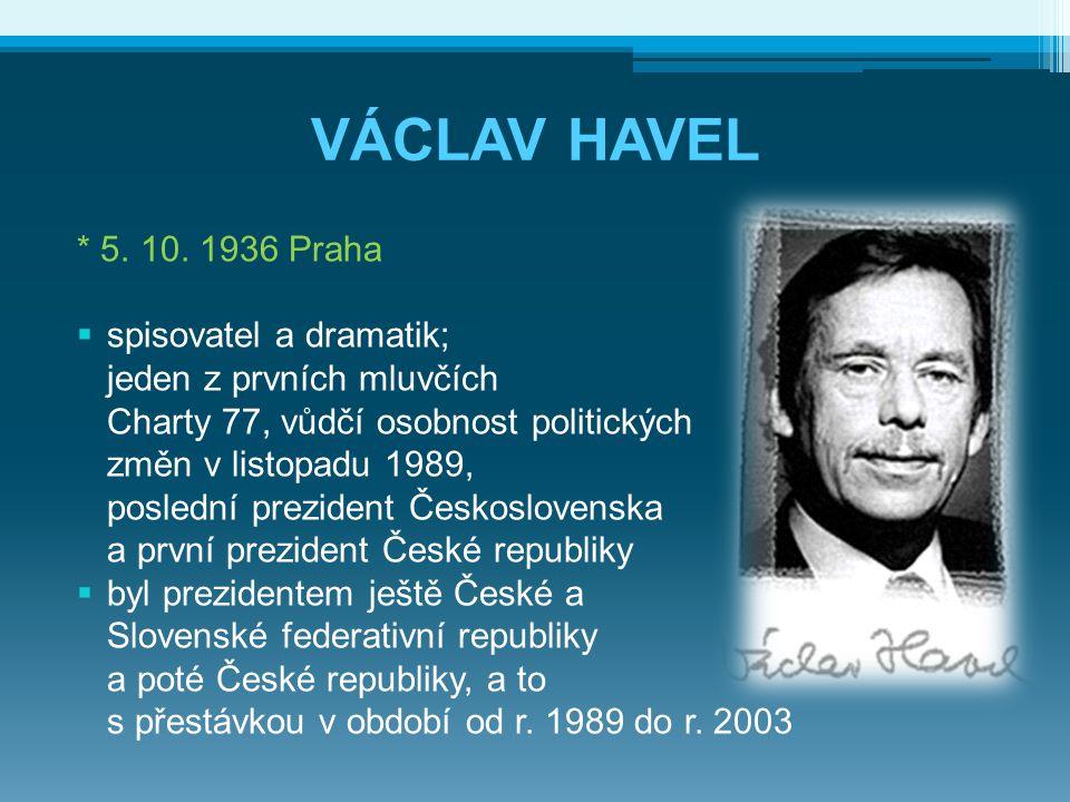VÁCLAV HAVEL * 5. 10. 1936 Praha spisovatel a dramatik;