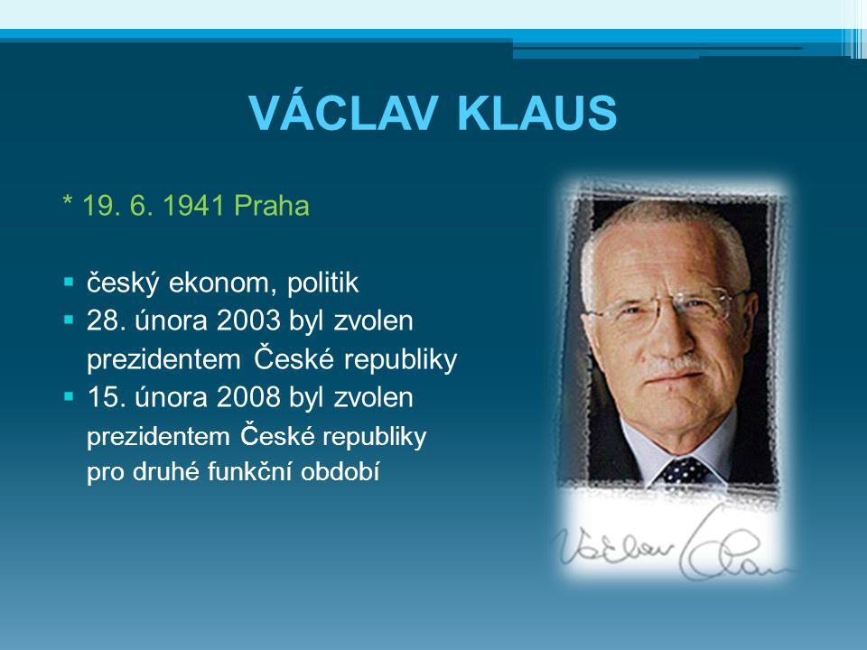 VÁCLAV KLAUS * 19. 6. 1941 Praha český ekonom, politik