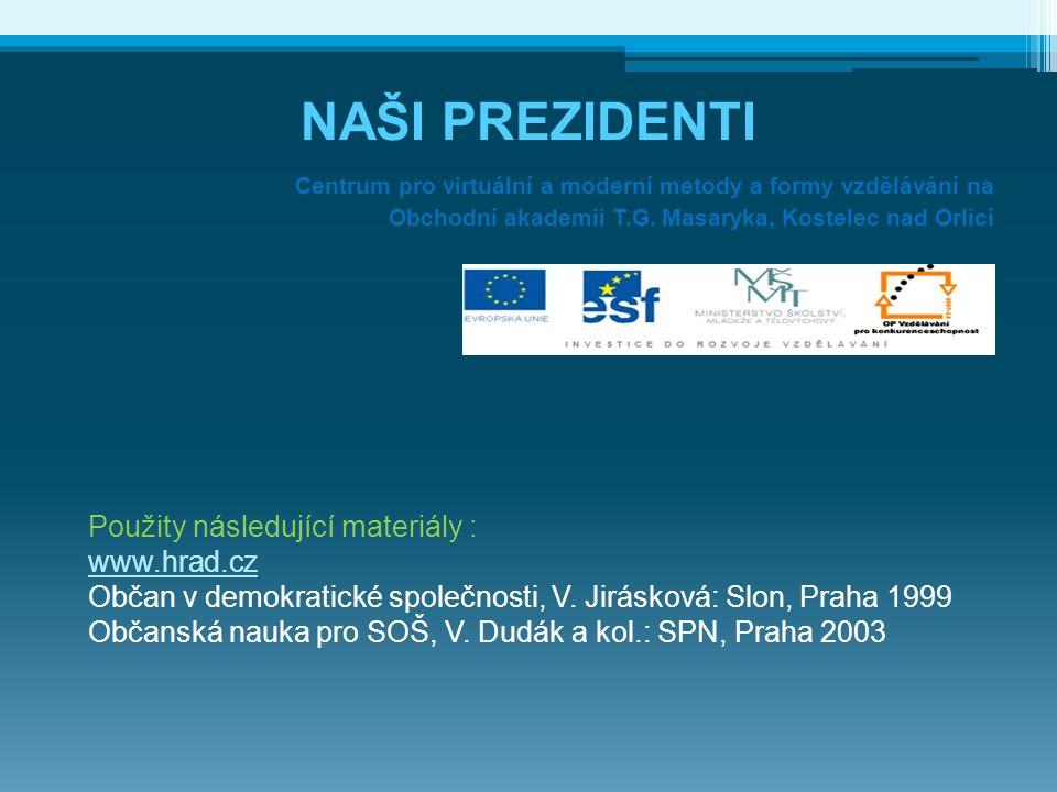 NAŠI PREZIDENTI Použity následující materiály : www.hrad.cz