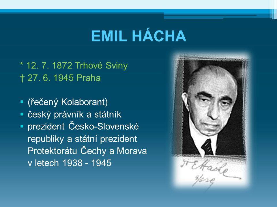 EMIL HÁCHA * 12. 7. 1872 Trhové Sviny † 27. 6. 1945 Praha
