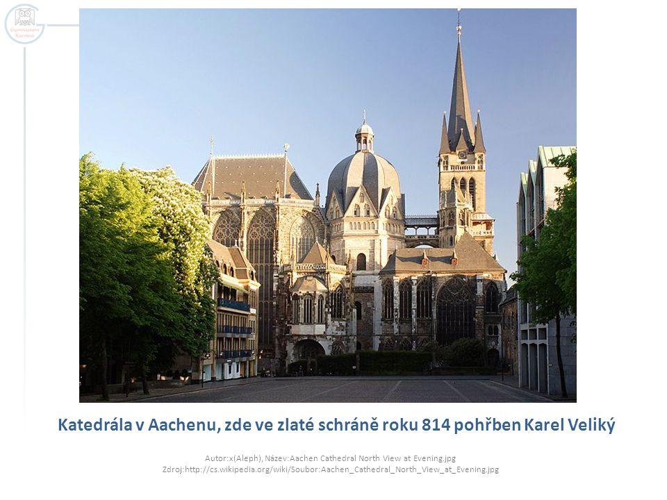 Katedrála v Aachenu, zde ve zlaté schráně roku 814 pohřben Karel Veliký