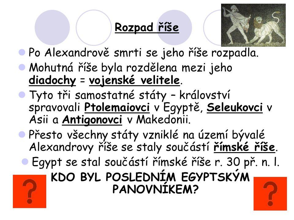 KDO BYL POSLEDNÍM EGYPTSKÝM PANOVNÍKEM