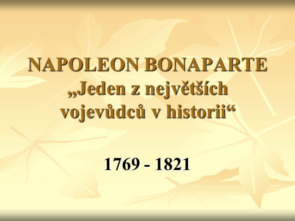 """NAPOLEON BONAPARTE """"Jeden z největších vojevůdců v historii"""