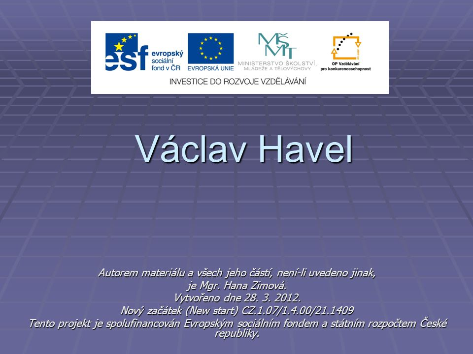 Václav Havel Autorem materiálu a všech jeho částí, není-li uvedeno jinak, je Mgr. Hana Zimová. Vytvořeno dne 28. 3. 2012.