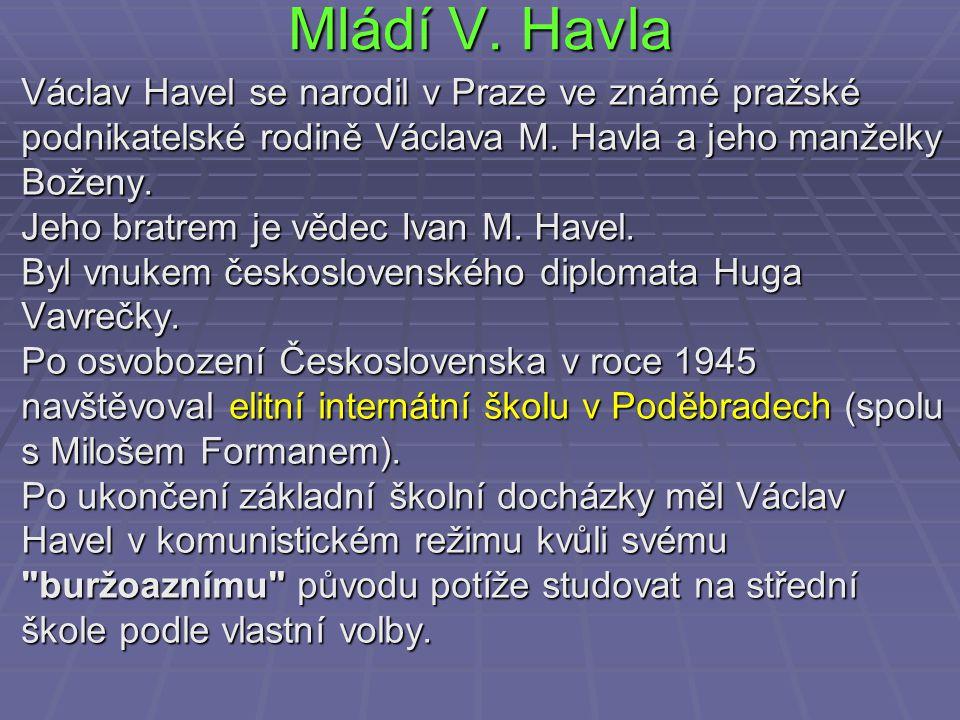 Mládí V. Havla Václav Havel se narodil v Praze ve známé pražské