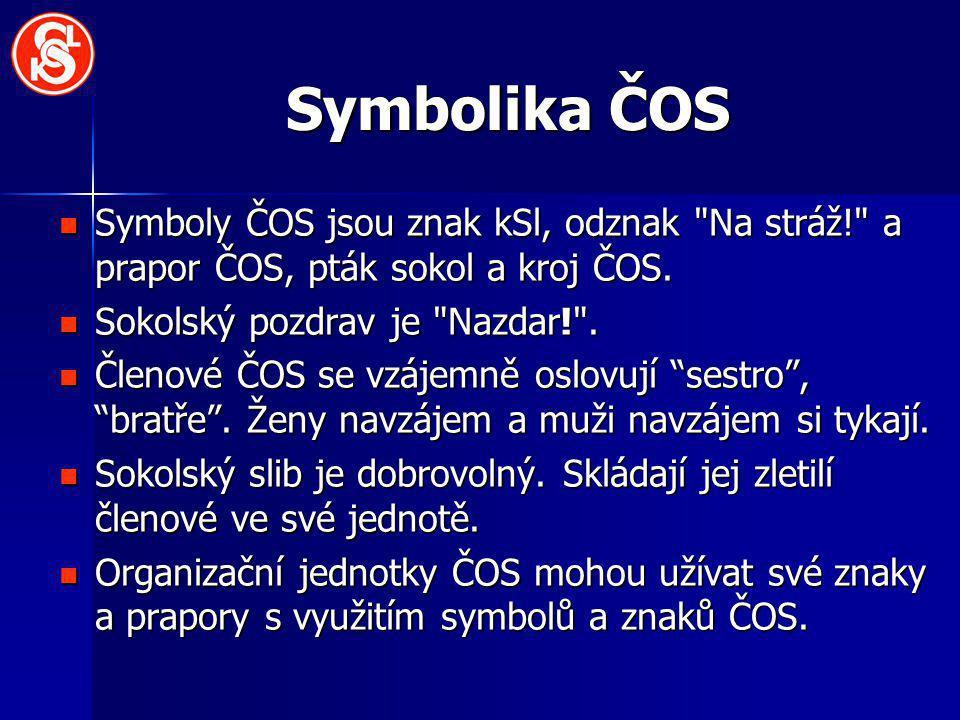 Symbolika ČOS Symboly ČOS jsou znak kSl, odznak Na stráž! a prapor ČOS, pták sokol a kroj ČOS. Sokolský pozdrav je Nazdar! .
