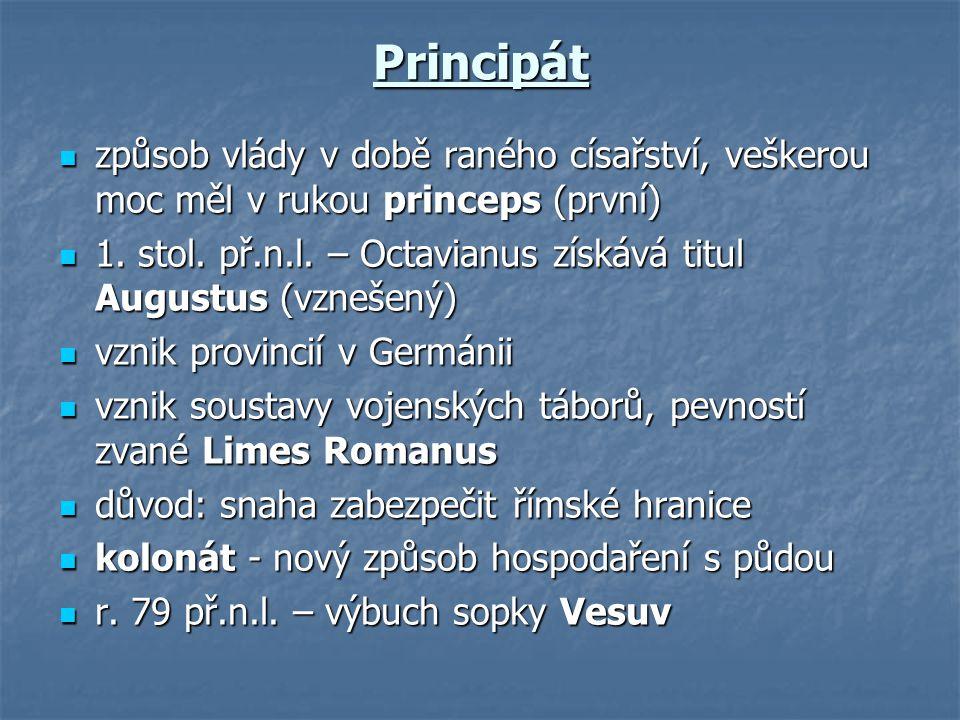 Principát způsob vlády v době raného císařství, veškerou moc měl v rukou princeps (první)