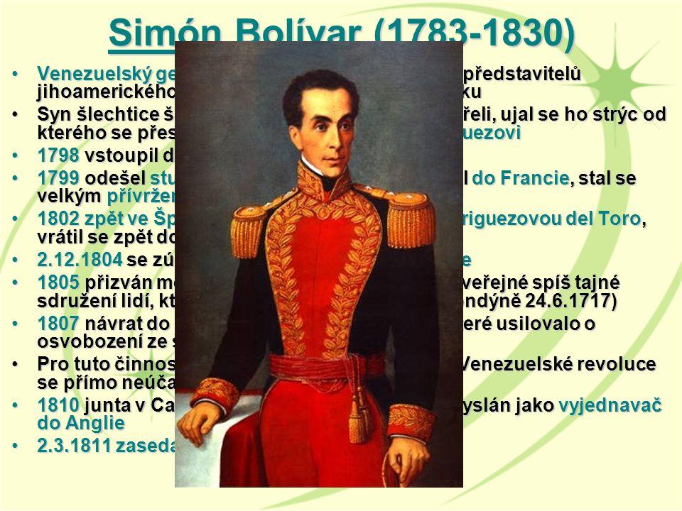 Simón Bolívar (1783-1830) Venezuelský generál a politik, jeden z hlavních představitelů jihoamerického boje za nezávislost na Španělsku.