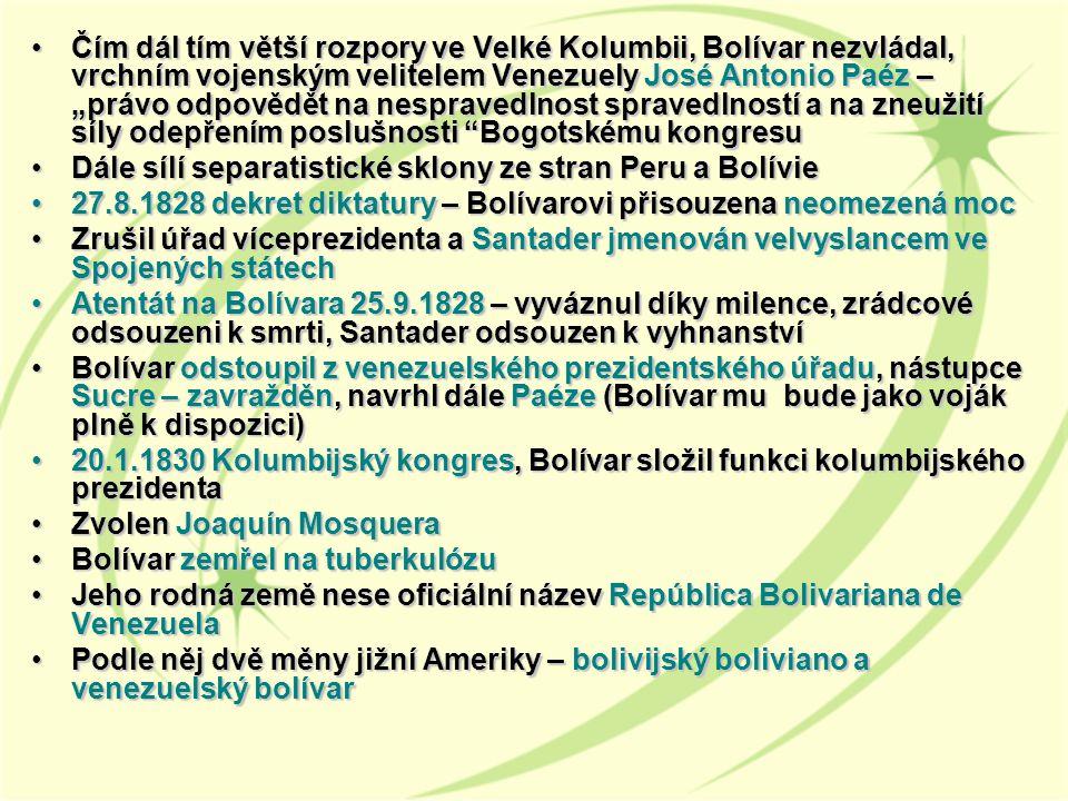 """Čím dál tím větší rozpory ve Velké Kolumbii, Bolívar nezvládal, vrchním vojenským velitelem Venezuely José Antonio Paéz – """"právo odpovědět na nespravedlnost spravedlností a na zneužití síly odepřením poslušnosti Bogotskému kongresu"""