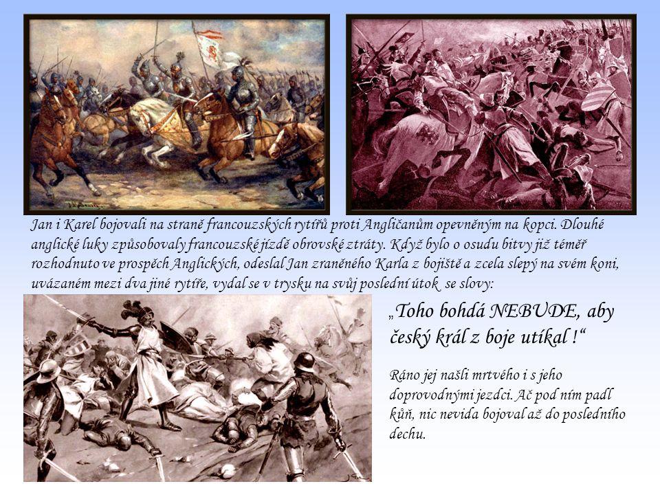 Jan i Karel bojovali na straně francouzských rytířů proti Angličanům opevněným na kopci. Dlouhé anglické luky způsobovaly francouzské jízdě obrovské ztráty. Když bylo o osudu bitvy již téměř rozhodnuto ve prospěch Anglických, odeslal Jan zraněného Karla z bojiště a zcela slepý na svém koni, uvázaném mezi dva jiné rytíře, vydal se v trysku na svůj poslední útok se slovy: