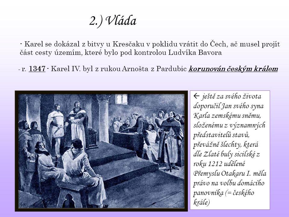 2.) Vláda - Karel se dokázal z bitvy u Kresčaku v poklidu vrátit do Čech, ač musel projít část cesty územím, které bylo pod kontrolou Ludvíka Bavora.
