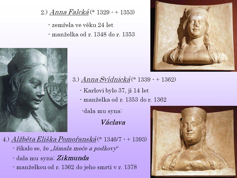 2.) Anna Falcká (* 1329 - + 1353) - zemřela ve věku 24 let. - manželka od r. 1348 do r. 1353. 3.) Anna Svídnická (* 1339 - + 1362)