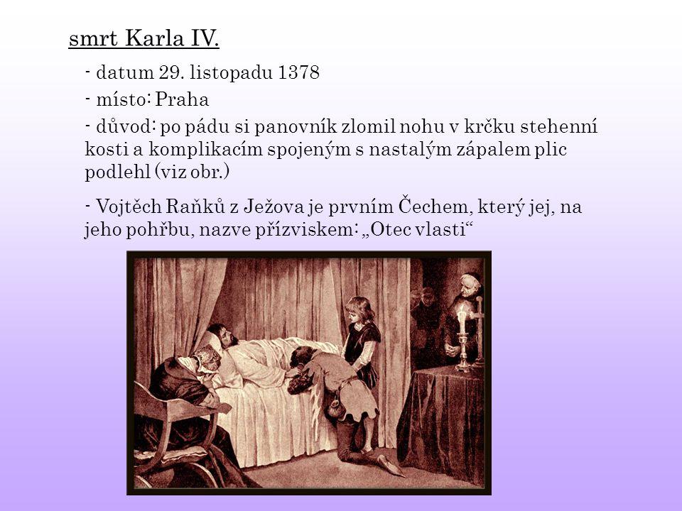 smrt Karla IV. - datum 29. listopadu 1378 - místo: Praha