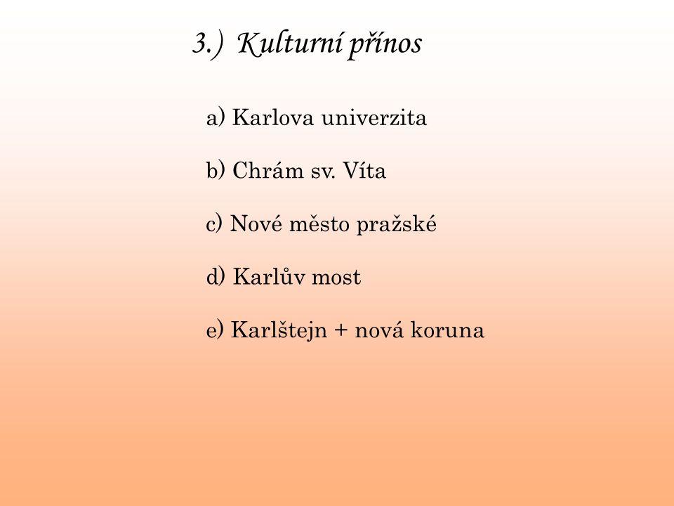 3.) Kulturní přínos a) Karlova univerzita b) Chrám sv. Víta