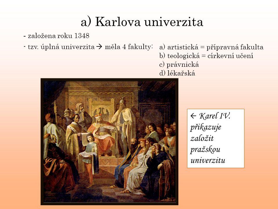 a) Karlova univerzita - založena roku 1348