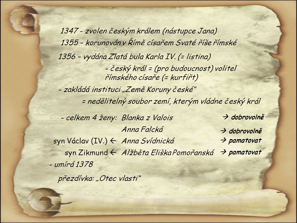 1347 - zvolen českým králem (nástupce Jana)