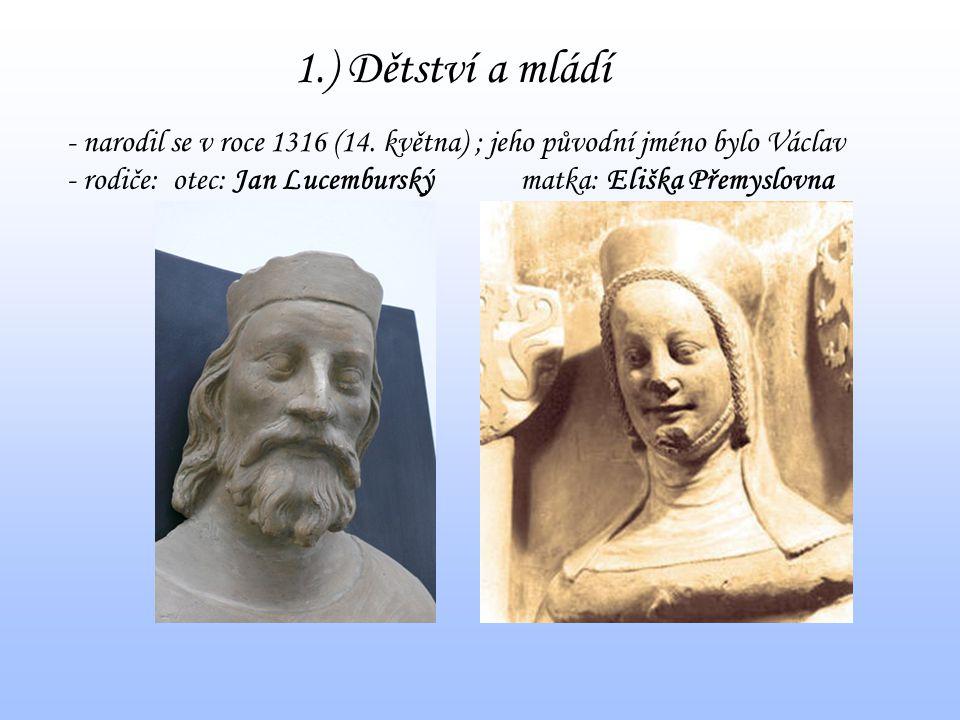 1.) Dětství a mládí - narodil se v roce 1316 (14. května) ; jeho původní jméno bylo Václav. - rodiče: