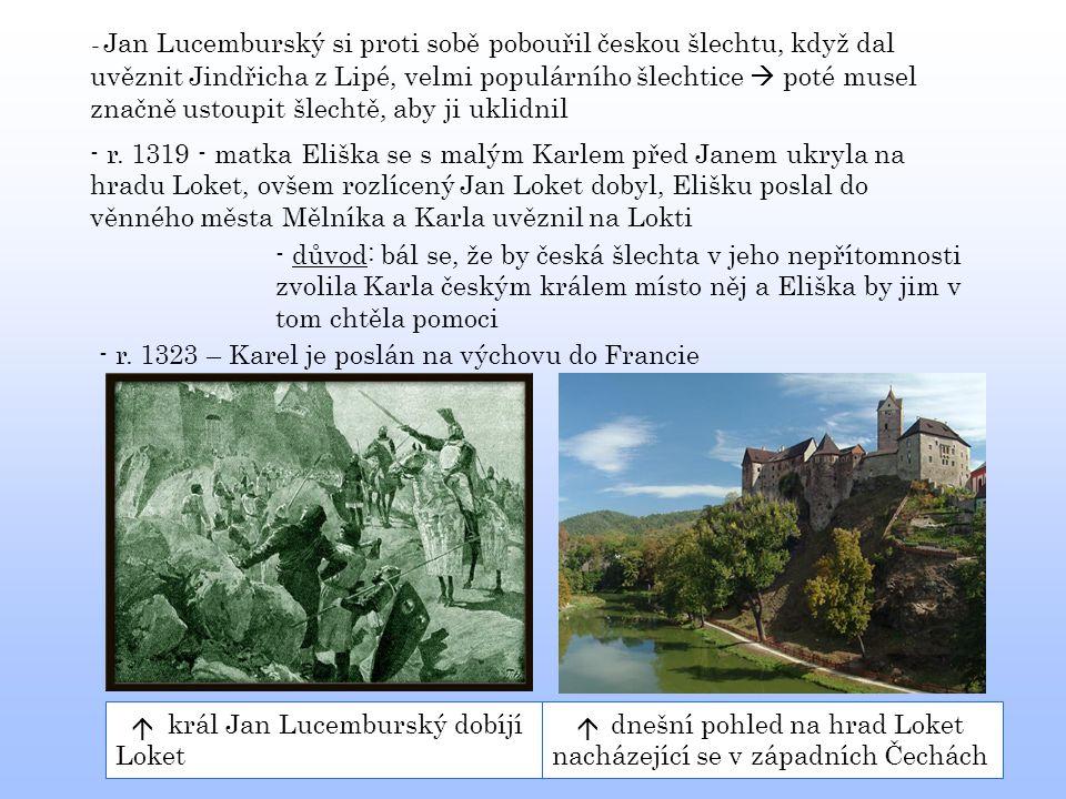 - Jan Lucemburský si proti sobě pobouřil českou šlechtu, když dal uvěznit Jindřicha z Lipé, velmi populárního šlechtice  poté musel značně ustoupit šlechtě, aby ji uklidnil