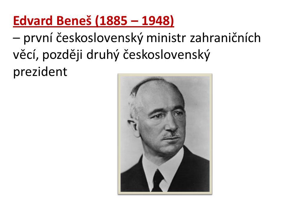 Edvard Beneš (1885 – 1948) – první československý ministr zahraničních věcí, později druhý československý prezident.