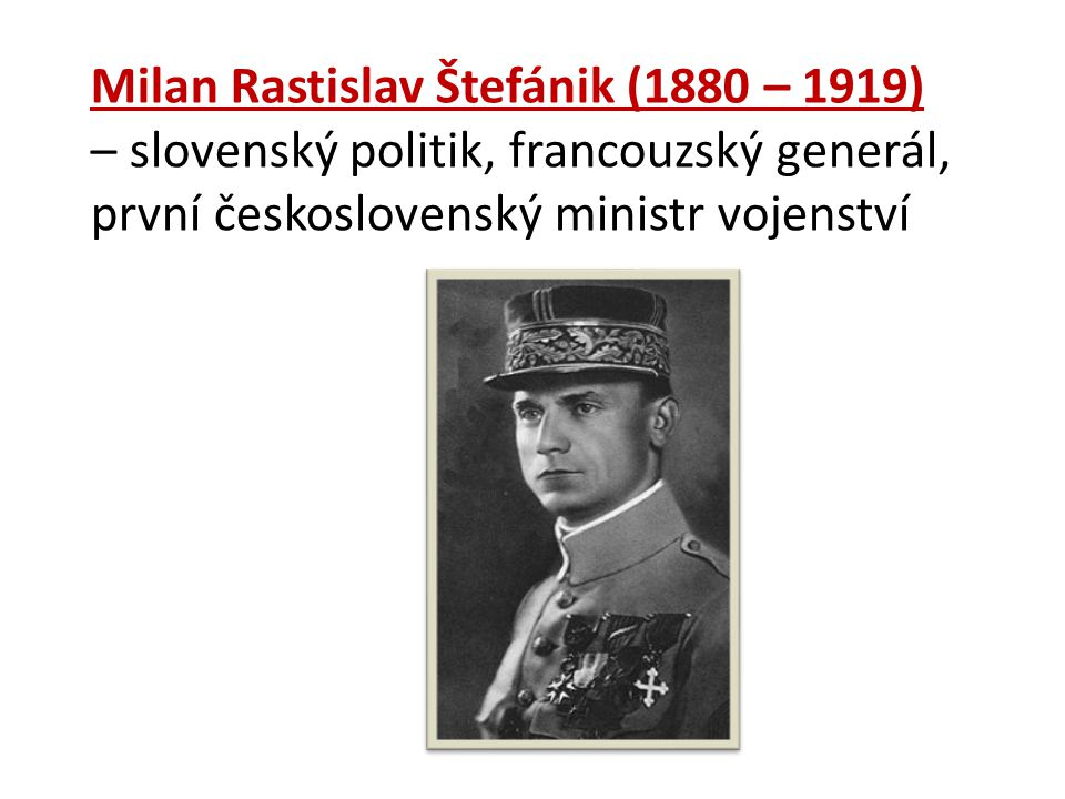 Milan Rastislav Štefánik (1880 – 1919)