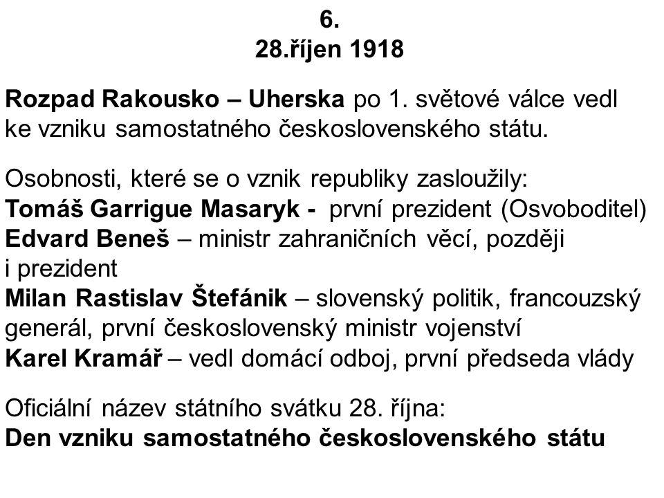 6. 28.říjen 1918. Rozpad Rakousko – Uherska po 1. světové válce vedl ke vzniku samostatného československého státu.
