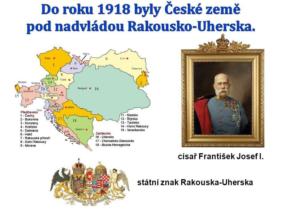 Do roku 1918 byly České země pod nadvládou Rakousko-Uherska.