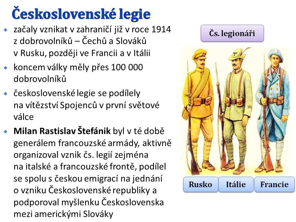 Československé legie začaly vznikat v zahraničí již v roce 1914 z dobrovolníků – Čechů a Slováků v Rusku, později ve Francii a v Itálii.