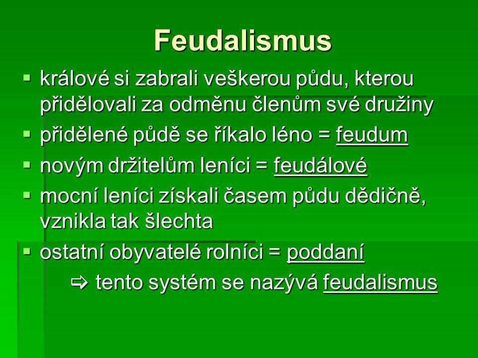 Feudalismus králové si zabrali veškerou půdu, kterou přidělovali za odměnu členům své družiny. přidělené půdě se říkalo léno = feudum.