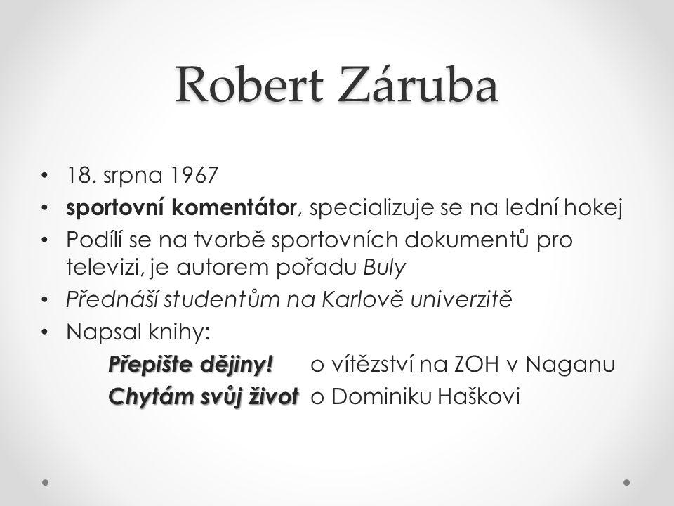 Robert Záruba 18. srpna 1967. sportovní komentátor, specializuje se na lední hokej.