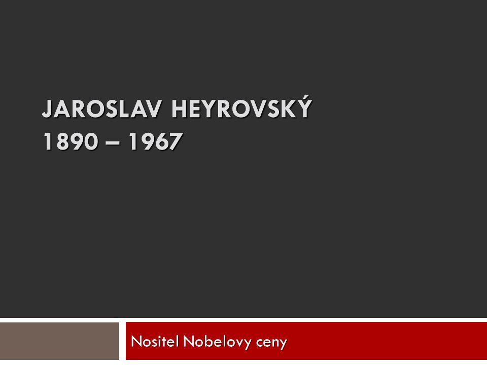 JAROSLAV HEYROVSKÝ 1890 – 1967 Nositel Nobelovy ceny