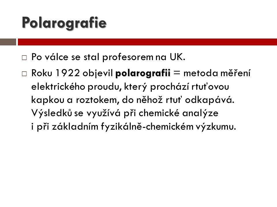 Polarografie Po válce se stal profesorem na UK.